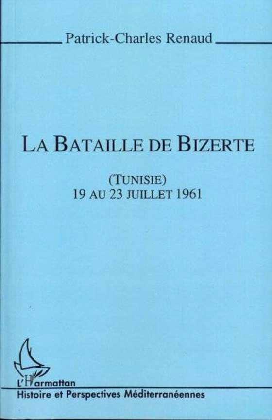 La bataille de Bizerte, Tunisie, 19 au 23 juillet 1961 de Patrick-Charles Renaud