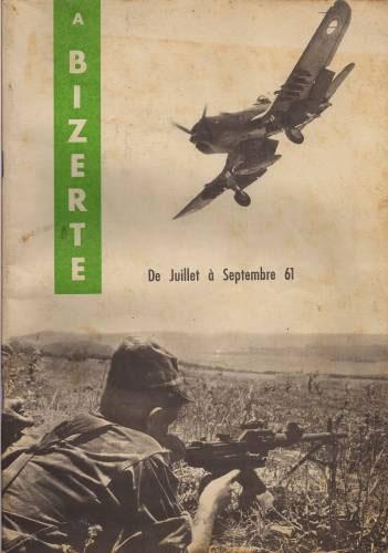 A Bizerte de juillet à septembre 1961 livre rare edité par l'armée française (tirage limité)